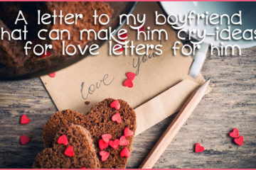 A letter to my boyfriend that can make him cry-ideas for love letters for him