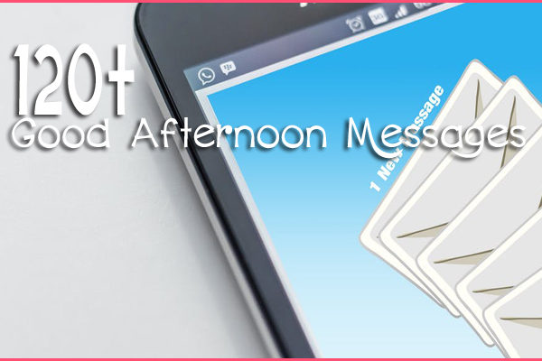 120+ Good Afternoon Messages