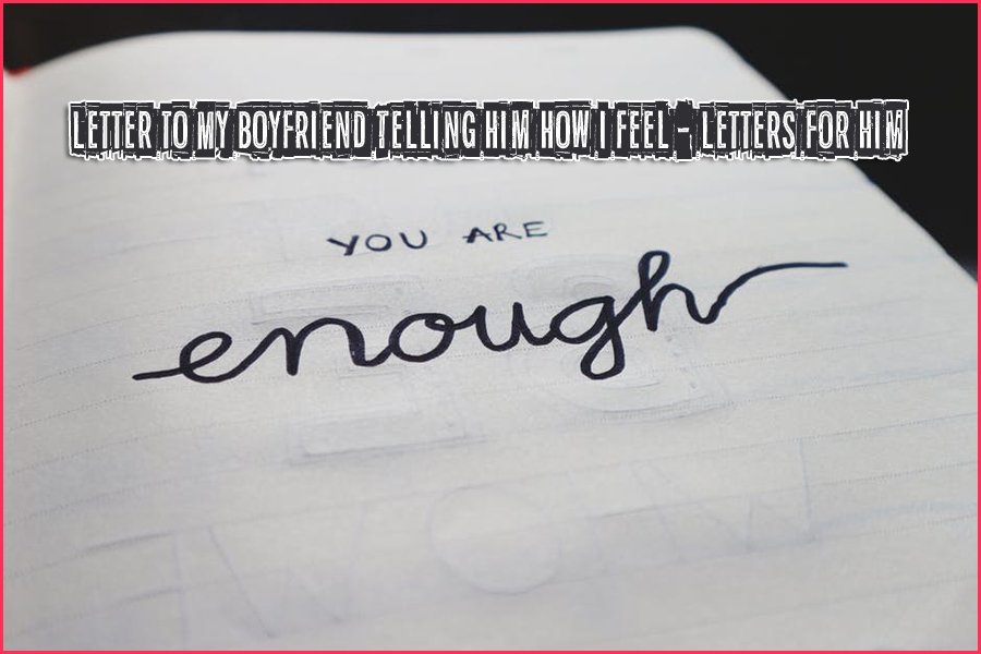 letter to my boyfriend telling him how i feel letters for him