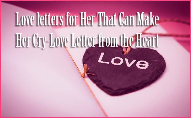 love letters for her that can make her cry love letter from the heart