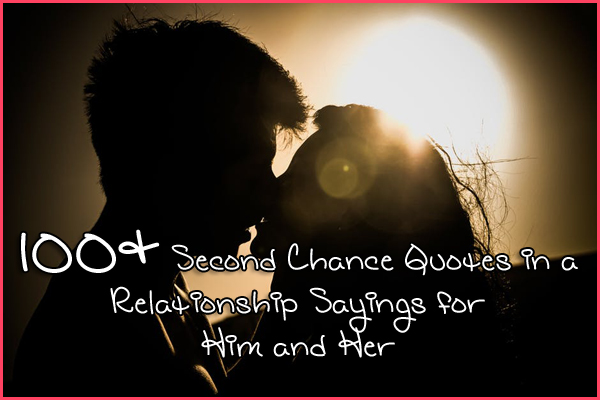 100+ Second Chance Quotes in a Relationship – Sayings for Him and Her