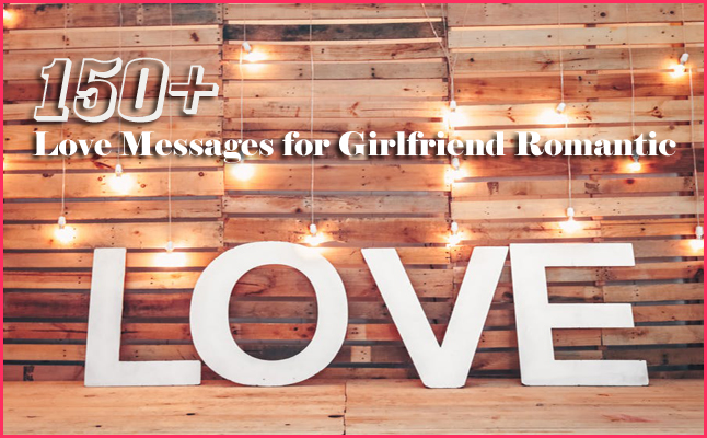 150+ Love Messages for Girlfriend Romantic