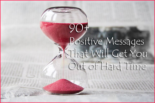 90+ Positive Messages That Will Get You Out of Hard Time