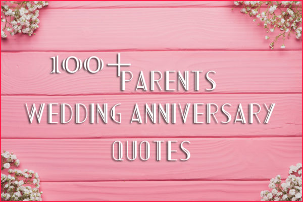100+ Parents Wedding Anniversary Quotes