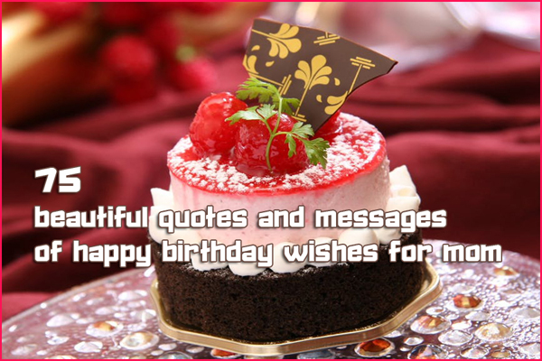 75 Beautiful Quotes and Messages of Happy Birthday Wishes for Mom